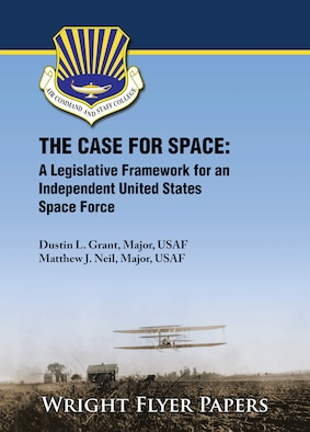 Paper Cover with title THE CASE FOR SPACE: A Legislative Framework for an Independent United States Space Force