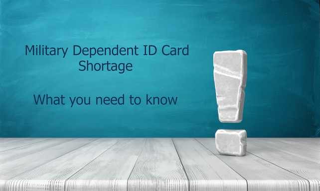 """Graphic has an exclamation point with the text, """"Military Dependent ID Card Shortage: What you need to know."""""""