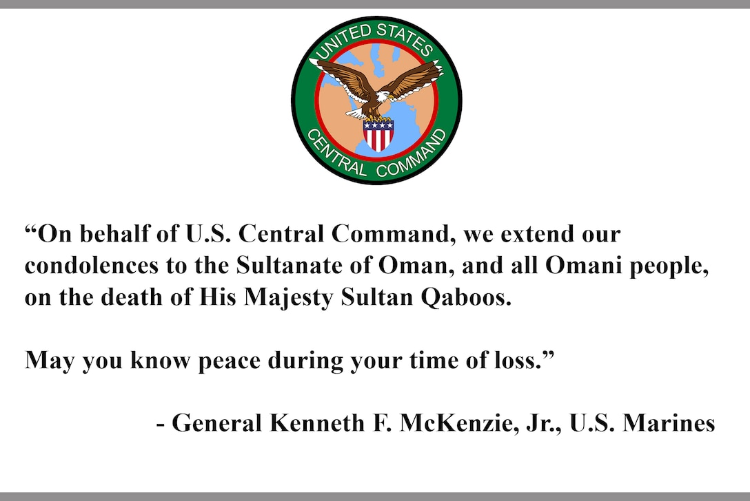 """""""On behalf of U.S. Central Command, we extend our condolences to the Sultanate of Oman, and all Omani people, on the death of His Majesty Sultan Qaboos.  May you know peace during your time of loss.""""  - General Kenneth F. McKenzie, Jr., U.S. Marines"""