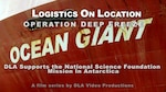 "The side of the ship labeled ""Ocean Giant,"" with superimposed text saying ""Logistics On Location: Operation Deep Freeze. DLA supports the National Science Foundation Mission in Antarctica"