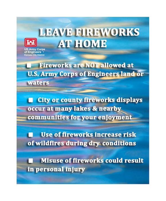 Fireworks are not allowed at U.S. Army Corps of Engineers land or waters.