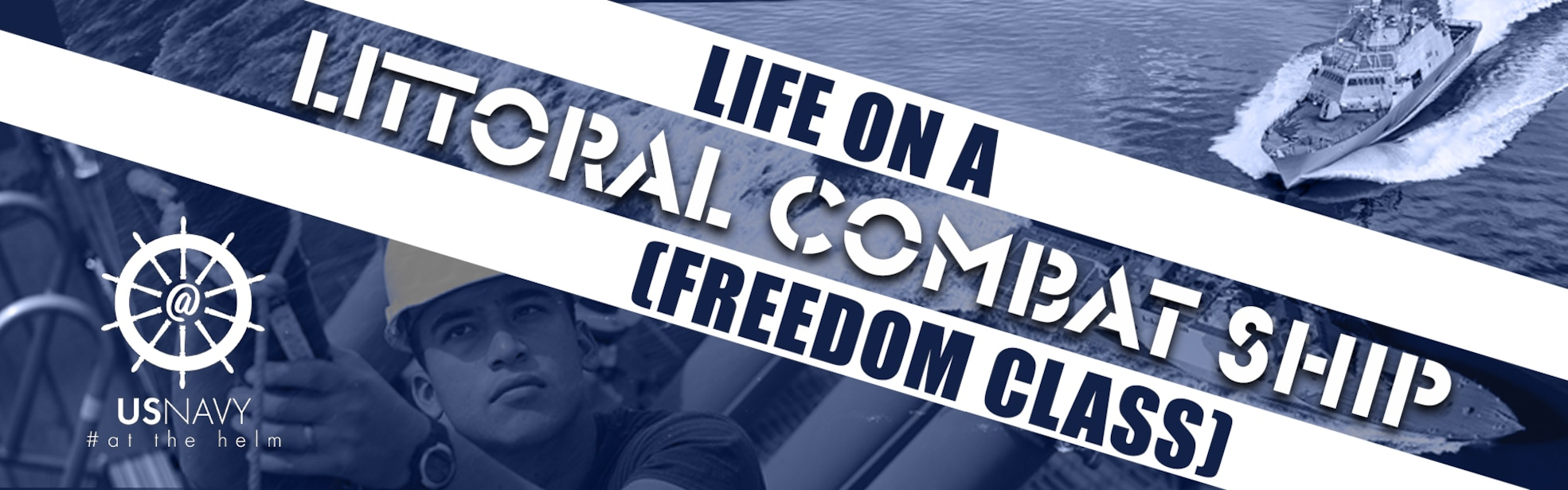 Life on a Littoral Combat Ship (Freedom Class) written on a blue background with a picture of a sailor and a freedom class Littoral Combat ship.