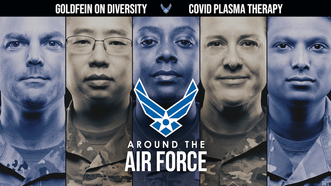 Today's look Around the Air Force showcases the Chief of Staff of the Air Force General David Goldfein's conversation with the Brookings Institution on the future of the Air Force, and the Air Force Medical Service researches convalescent plasma therapy to help COVID-19 patients.