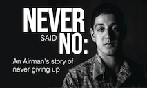 """This graphic was created as a title page for """"Never said no: An Airman's story of never giving up."""" (U.S. Air Force graphic by Airman 1st Class Jacob B. Wrightsman)"""
