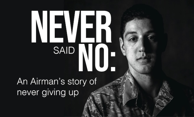 "This graphic was created as a title page for ""Never said no: An Airman's story of never giving up."" (U.S. Air Force graphic by Airman 1st Class Jacob B. Wrightsman)"