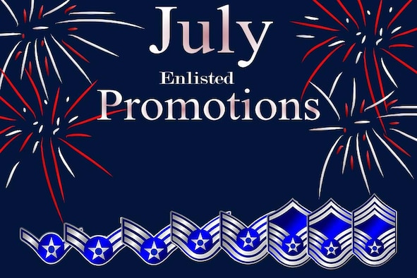 Art graphic with fireworks and words July Enlisted Promotions over Air Force enlisted rank insignia.