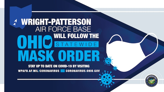 On July 21, Ohio governor Mike DeWIne mandated a statewide mask order to help mitigate COVID-19. For the latest information on COVID-19, go to www.wpafb.af.mil/corona or coronavirus.ohio.gov.
