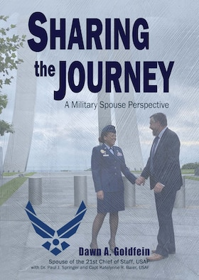 Cover of the book: Sharing the Journey: A Military Spouse Perspective by Dawn A. Goldfein, with Dr. Paul J. Springer and Capt Katelynne Baier