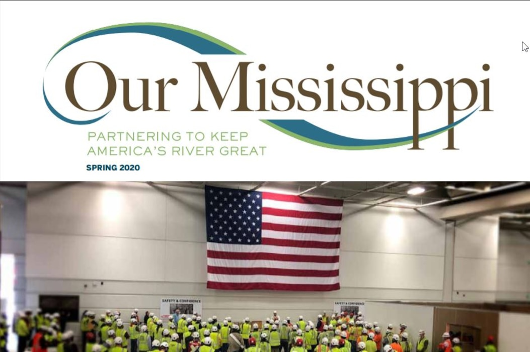 Our Mississippi is a regional publication focused on increasing awareness of Corps projects, programs and events, as well as collaborative efforts between the Corps and our partners, taking place throughout the river basin . Click the link below to view the Spring 2020 issue.