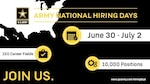 """The U.S. Army is kicking off its first nationwide virtual hiring campaign June 30-July 2 with a goal of recruiting 10,000 new Soldiers to serve in 150 different occupations. Army National Hiring Days is an all-Army effort to inspire individuals across the nation to """"Join Us."""""""