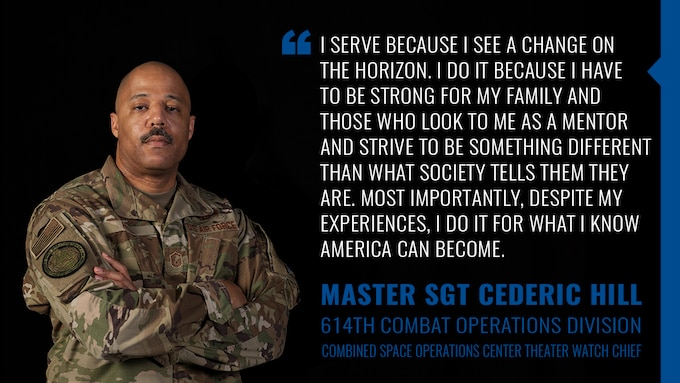 In light of recent nationwide events, Master Sgt. Cederic Hill, 614th Combat Operations Division Combined Space Operations Center theater watch chief, decided to share his story as a black man in America and the military.