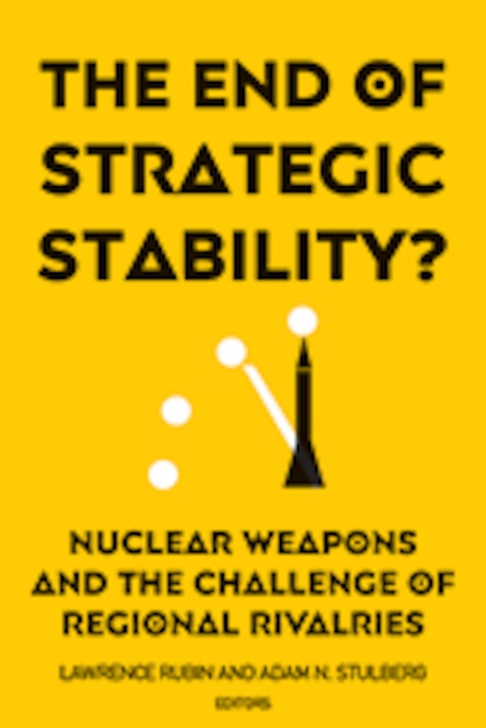 THE END OF STRATEGIC STABILITY? Nuclear Weapons and the Challenge of Regional Rivalries Lawrence Rubin and Adam N. Stulberg, Editors