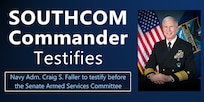 Graphic. SOUTHCOM Commander Adm. Craig Faller to testify before the House Armed Services Committee.