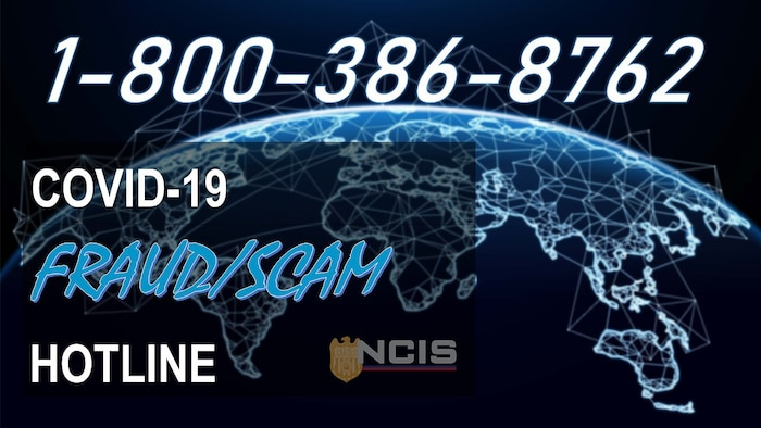 NCIS warns Department of Navy of possible Coronavirus-themed scams. Report to NCIS Tips or call the hotline of any attempted fraud and scams.