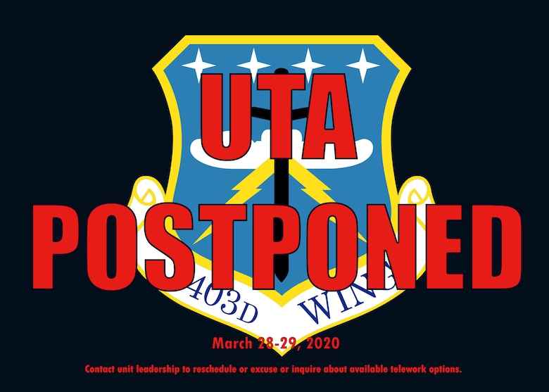 The 403rd Wing March 28-29, 2020, Unit Training Assembly is postponed as part of COVID-19 mitigation efforts. Keesler Air Force Base implemented Health Protection Condition Charlie March 23, 2020, which restricts base access to mission essential personnel and activities only. Wing members should contact their unit leadership to excuse or reschedule the UTA or inquire about available telework options. (U.S. Air Force graphic by Lt. Col. Marnee A.C. Losurdo)