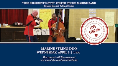 A concert performed by a string duo from the Marine Chamber Orchestra will be live streamed on the Marine Band's YouTube channel: www.youtube.com/usmarineband  Tune in April 1, 2020, at 1 pm EST