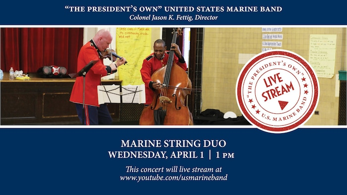 A concert performed by a string duo from the Marine Chamber Orchestra will be live streamed on the Marine Band's YouTube channel: www.youtube.com/usmarineband