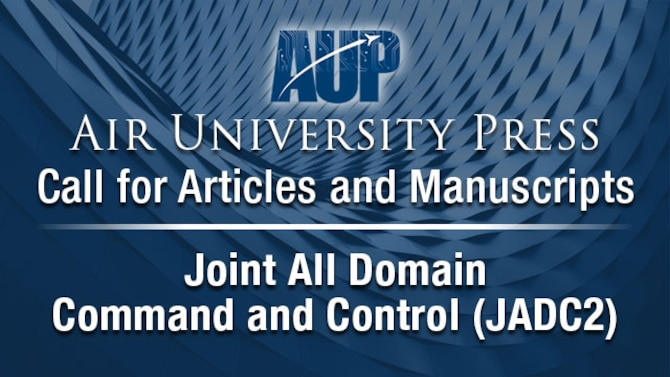 Image stating Air University Press Call for Articles and Manuscripts: Joint All Domain Command and Control (JADC2)