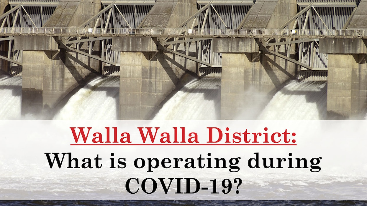 Walla Walla WA. - In accordance with President Trump's Emergency Declaration on COVID Response, Water Control of Dams, and Power Generation, issued on March 13, the U.S. Army Corps of Engineers, Walla Walla District has reduced staffing levels and closed many of its recreational areas.