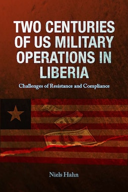 Book cover with the title Two Centuries of US military Operations in Liberia: Challenges of  Resistance and Compliance by Dr. Niels Stephan Cato Hahn