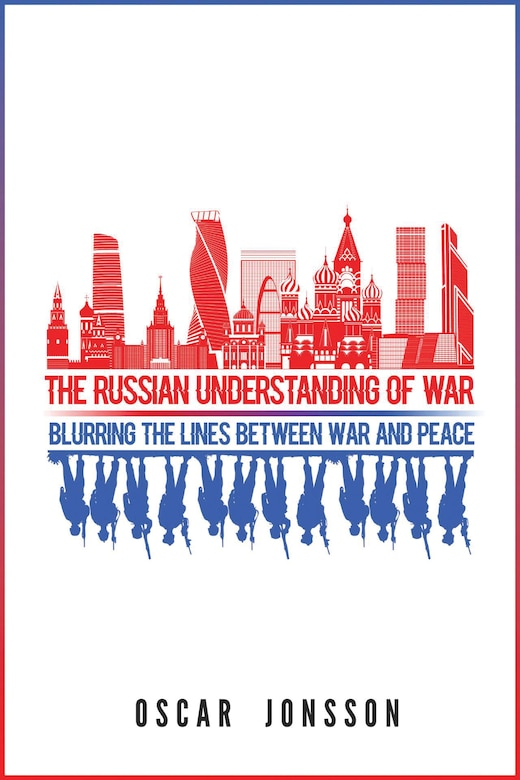 The Russian Understanding of War: Blurring the Lines Between War and Peace