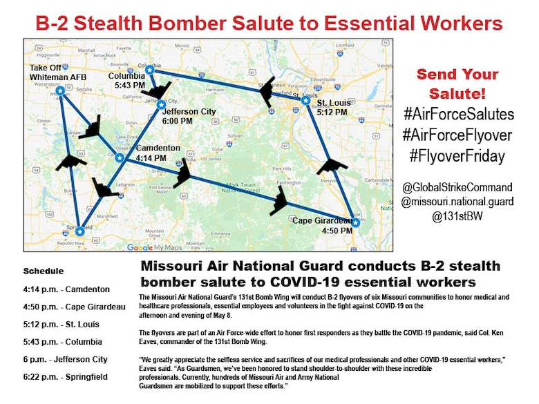 The Missouri Air National Guard's 131st Bomb Wing will conduct B-2 flyovers of six Missouri communities to honor medical and healthcare professionals, essential employees and volunteers in the fight against COVID-19 on the afternoon and evening of May 8, 2020. The flyovers are part of an Air Force-wide effort to honor first responders as they battle the COVID-19 pandemic (U.S. Air National Guard graphic)