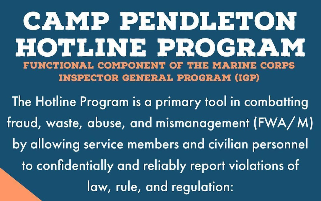 Marine Corps Installations West-Marine Corps Base Camp Pendleton implements new policies, provisions, and guidance by the establishment of the Marine Corps Installations West-Marine Corps Base Camp Pendleton Hotline Program.