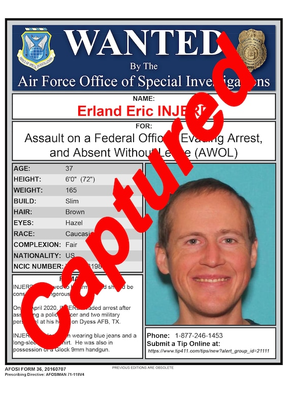 An Office of Special Investigations wanted poster shared on Facebook Friday, May 8, 2020, shows Airman 1st Class Erland Injerd had been captured. Injerd evaded police for about two weeks after an altercation at Dyess Air Force Base, Texas, on April 22, 2r020. (OSI/Facebook graphic)