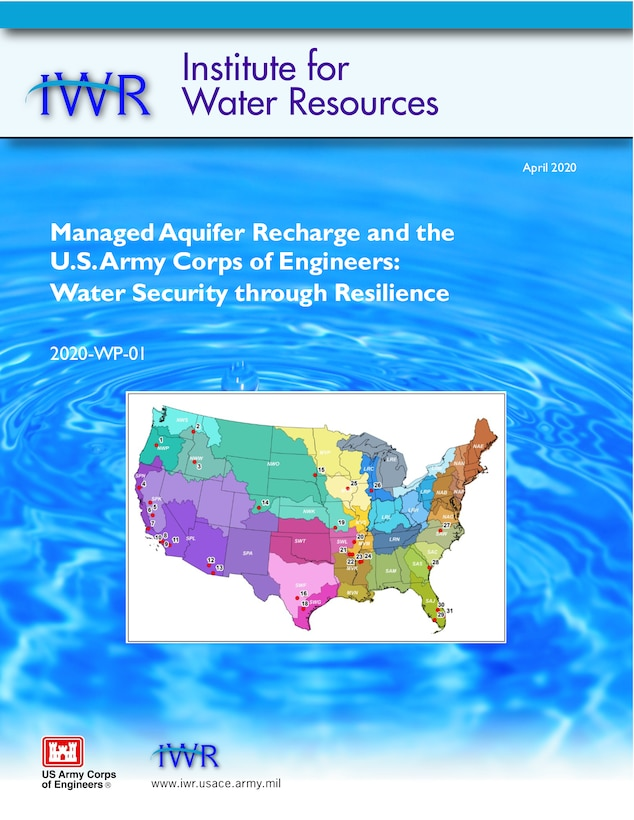 The U.S. Army Corps of Engineers' (USACE) Institute for Water Resources (IWR) released a report titled Managed Aquifer Recharge (MAR) and the U.S. Army Corps of Engineers: Water Security through Resilience.