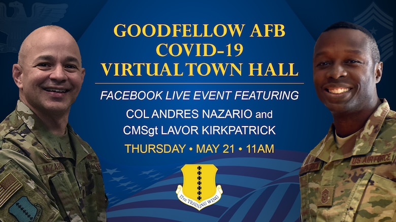 Goodfellow AFB will be hosting a COVID-19 Virtual Town Hall featuring Col Andres Nazario and CMSgt Lavor Kirkpatrick May 21 at 11 a.m.