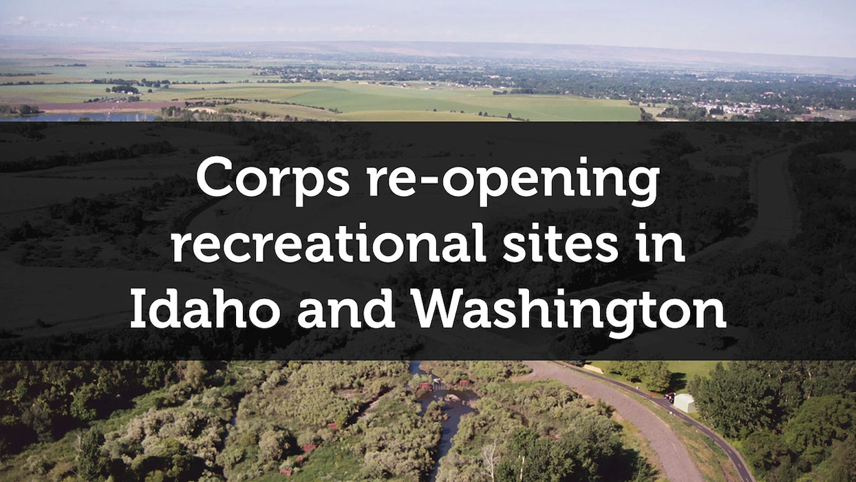 he U.S. Army Corps of Engineers, Walla Walla District is in the process of reopening its recreational facilities in Washington and Idaho.