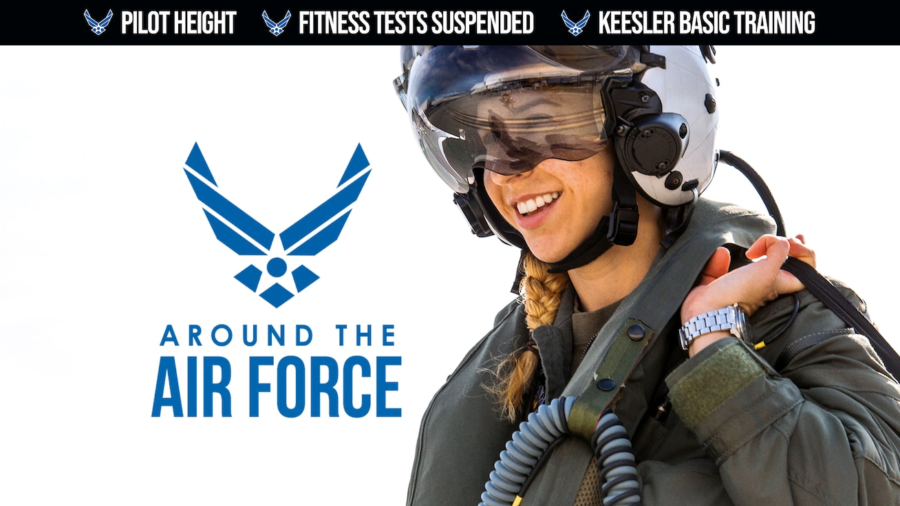 Around the Air Force: Pilot Height, Fitness Tests Suspended and Keesler AFB Basic Training