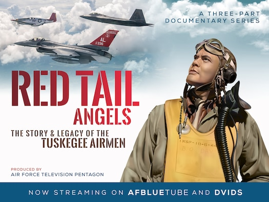 """""""The Red Tailed Angels"""" documentary series, which showcases the hardships, struggles and ultimately the successes of the Tuskegee Airmen, is now live on the Air Force Blue Tube channel. (U.S. Air Force graphic)"""