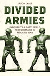 Divided Armies: Inequality and Battlefield Performance in Modern War. By Jason Lyall. Princeton University Press, 2020.