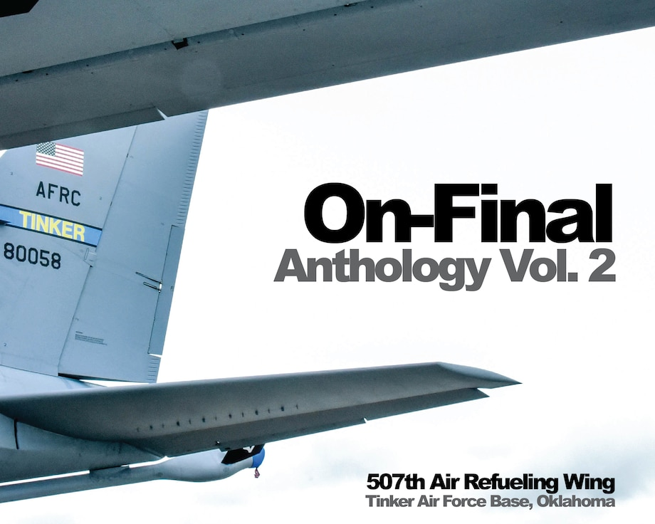 The On-Final anthology is a yearly official bulletin for the Airmen of the 507th Air Refueling Wing, an Air Force Reserve Command unit at Tinker Air Force Base, Oklahoma. The anthology highlights the amazing stories of Okies who make a difference everyday in the Air Force reserve and in their local communities.