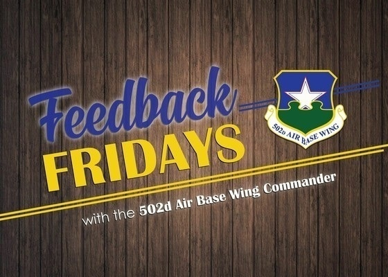 Feedback Fridays is a weekly forum that aims to connect the 502d Air Base Wing with members of the Joint Base San Antonio community. Questions are collected during commander's calls, town hall meetings and throughout the week.