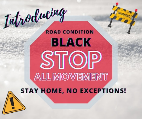 Ellsworth Air Force Base, S.D., has introduced a new Road Condition classification known as black Oct. 17, 2020. Road Condition Black will be enforced if driving conditions are extremely dangerous. Only emergency services, snow removal and mission critical vehicles will be permitted to travel at that time. (U.S. Air Force graphic by Airman 1st Christina Bennett)