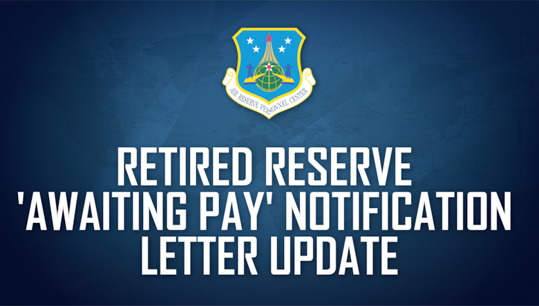 Retired Reserve 'Awaiting Pay' Notification Letter Update