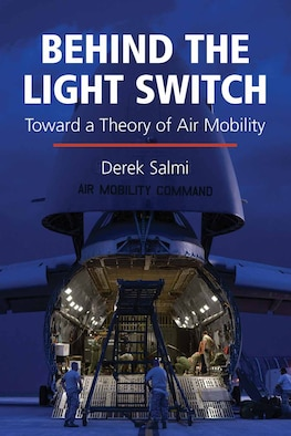 In Behind the Light Switch: Toward a Theory of Air Mobility, author Col. Derek Salmi introduces a theory of air mobility to assist practitioners and policy makers in analyzing its effectiveness. (Courtesy graphic)