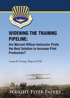 Paper Cover: Widening the Training Pipeline: Are Warrant Officer Instructor Pilots the Best Solution to Increase Pilot Production? by Maj Aaron R. Ewing