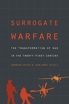 Surrogate Warfare: The Transformation of War in the Twenty-First Century