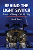 Cover of Book: Behind the Light Switch: Toward a Theory of Air Mobility by Derek Salmi
