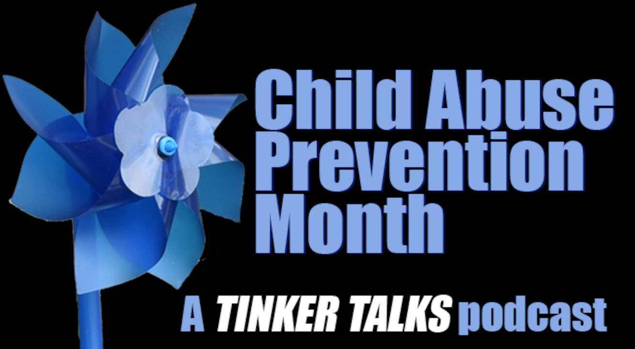Blue pinwheel on black background with words Child Abuse Prevention Month, a Tinker Talks podcast.