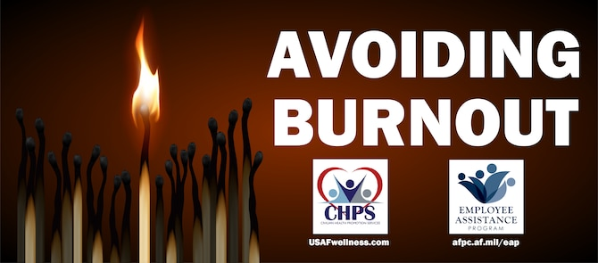 For more information on avoiding burnout education materials, visit USAFwellness.com or contact your local Civilian Health Promotion Services team.
