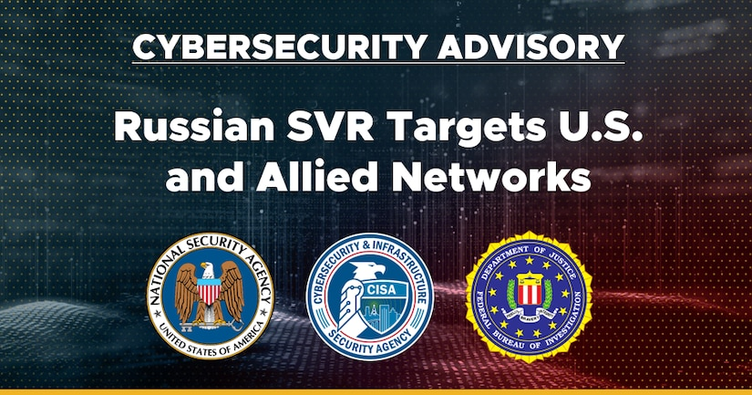 Cybersecurity Advisory: Russian SVR Targets U.S. and Allied Networks