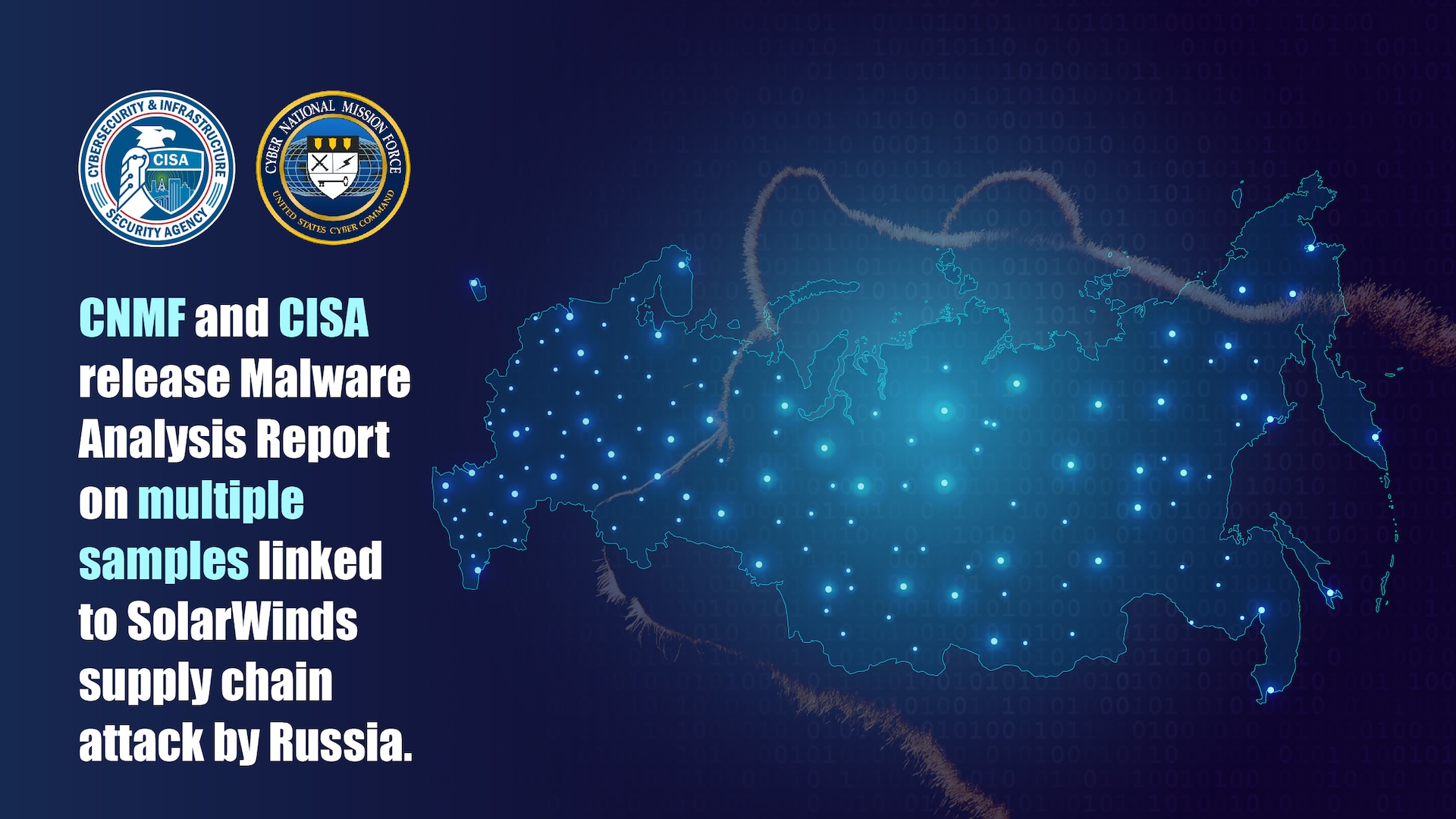 CNMF and CISA release Malware Analysis Report on multiple samples linked to SolarWinds supply chain attack by Russia.