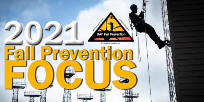 The Department of the Air Force is partnering for the eighth year with the Occupational Safety and Health Administration on the National Safety Stand-Down to prevent falls. The Fall Prevention Focus runs May 3-7, 2021.