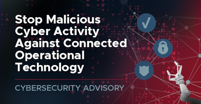 CSA: Stop Malicious Cyber Activity Against Connected Operational Technology