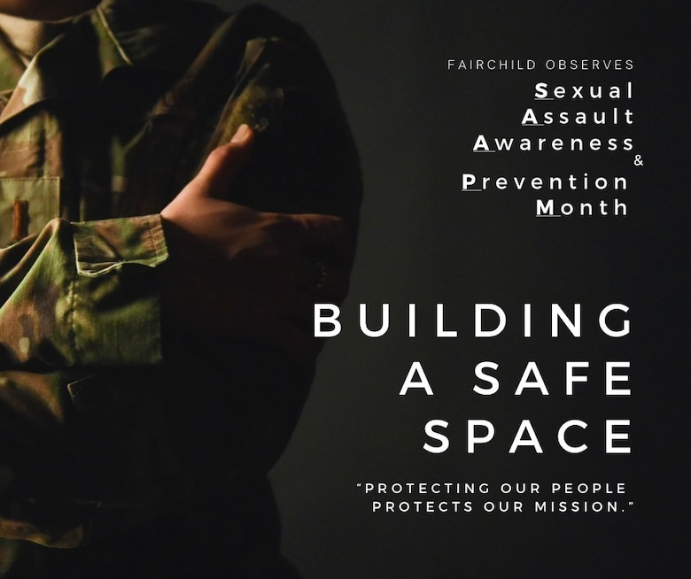 Team Fairchild prioritizes building a safe space. The month of April is nationally recognized as Sexual Assault Awareness and Prevention Month. The Department of Defense has identified that sexual assault and sexual harassment remain significant problems, and we must take major steps to achieve lasting change. Our people and our readiness are inextricably linked, and we cannot allow this issue to persist. (U.S. Air Force Photo/Illustration by 2nd Lt. Michelle Chang)