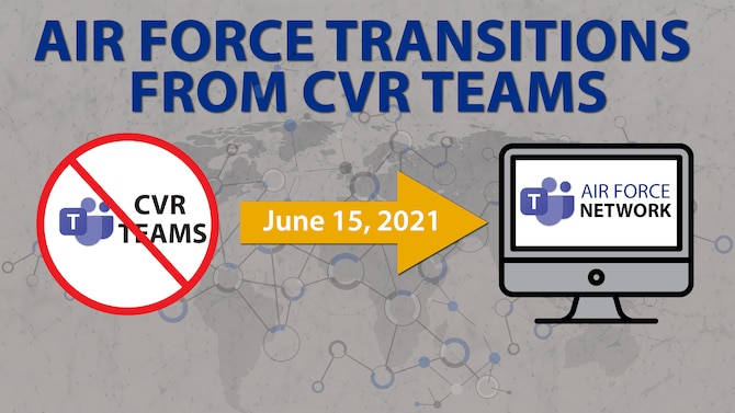 Graphic depicting Beginning June 15, Commercial Virtual Remote (CVR) Teams will no longer be an option within the Air Force, and all information stored in that system will go away. As the CVR environment goes away, the Air Force network version of Microsoft Teams – a separate application with slightly different capabilities – will be enhanced to be more like CVR.